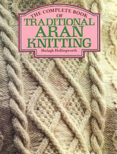 The Complete Book of Traditional Aran Knitting by Shelagh Hollingworth http://www.amazon.com/dp/0312156359/ref=cm_sw_r_pi_dp_MJ0Svb1ZE5AQ9