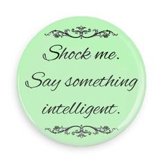 Shock me. Say Something intelligent. - Witty Insults Buttons - Custom Buttons - Promotional Badges - Pins - Wacky Buttons