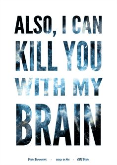Firefly/Serenity Quote Poster Design: I Can Kill You With My Brain (River) Design by Nyx