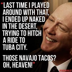 Red has the best thought tangents. :) (The Blacklist)
