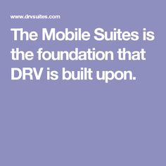 The Mobile Suites is the foundation that DRV is built upon.
