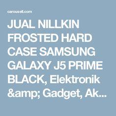 JUAL NILLKIN FROSTED HARD CASE SAMSUNG GALAXY J5 PRIME BLACK, Elektronik & Gadget, Aksesoris Tablet & Handphone di Carousell Galaxy J5, Samsung Galaxy, Samsung Cases, Gadgets, Appliances, Gadget, Tech Gadgets