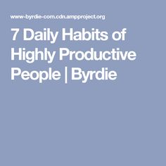 7 Daily Habits of Highly Productive People | Byrdie