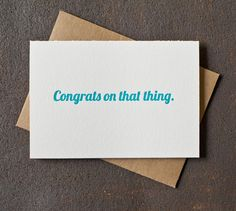 Letterpress Graduation Congrats Card - Congrats On That Thing- Teal from BSandRS on Etsy. Saved to This Stuff + My House = Homebody. Diy Arts And Crafts, Diy Crafts, Paper Crafts, Funny Thank You Cards, Funny Cards, Typography, Lettering, Paper Envelopes, Paper Goods