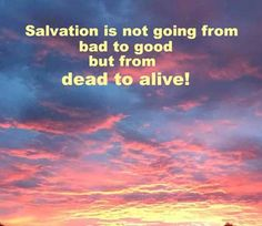 You were dead because of your sins and because your sinful nature was not yet cut away. Then God made you alive with Christ, for he forgave all our sins. Colossians 2:13 NLT