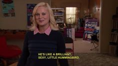 Leslie Knope... She gives the most wonderful compliments!