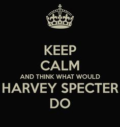 keep calm and think what would Harvey Specter do Keep Calm Posters, Keep Calm Quotes, Great Quotes, Me Quotes, Funny Quotes, People Quotes, Inspirational Quotes, Keep Calm And Love, My Love