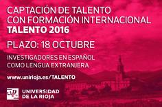 La Universidad de La Rioja ha publicado las bases de la Convocatoria Talento 2016 para la incorporación de un doctor en el área de Español como Lengua Extranjera. El plazo de presentación de candidaturas se extiende hasta el 18 de octubre.  Este programa de Captación de Talento con Formación Internacional (Talento 2016) de la Universidad de La Rioja está impulsado, conjuntamente, con la Consejería de Educación, Cultura y Turismo del Gobierno regional. Está dotada con 61.000 € anuales.