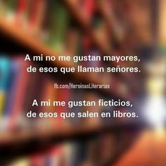 A mi me gustan ficticios de esos que salen en libros Que con los besos que le den a la prota me vuelvan loca