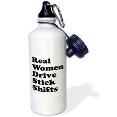 3dRose Real women drive stick shifts, Sports Water Bottle, 21oz, White