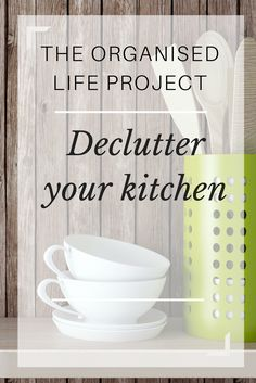 How to declutter your kitchen, with weekly and daily challenges, and what to do with the stuff you're getting rid of. Part of The Organised Life Project.