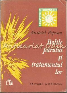 Bolile Parului Si Tratamentul Lor - Aristotel Popescu Medicine
