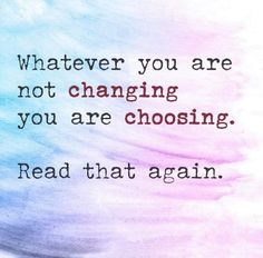 Whatever you are not changing you are choosing - Words of wisdom - Beauty Great Quotes, Quotes To Live By, Me Quotes, Motivational Quotes, Inspirational Quotes, Happy Quotes, The Words, Cool Words, Thoughts