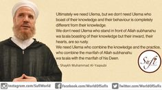 Ultimately we need #Ulema, but we don't need Ulema who boast of their #knowledge and their #behaviour is completely different from their knowledge. We don't need Ulema who stand in front of #Allah subhanahu wa ta'ala boasting of their knowledge but their inward, their #hearts, are so rusty. We need Ulema who combine the knowledge and the #practice, who combine the ma'rifah of Allah subhanahu wa ta'ala with the ma'rifah of his #Deen. . . — Sayyiduna Shaykh Muhammad Al-Yaqoubi
