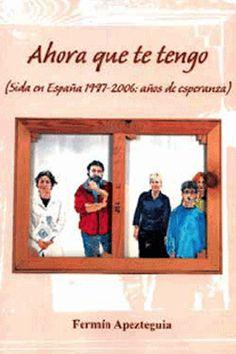 Ahora que te tengo : (SIDA en España 1997- 2006 : años de esperanza) / Fermín Apezteguia. Fundación Wellcome España, Madrid : 2006 [04] 381 p. ISBN 8468975699 / ES / ENS / Open Access / Historia - Siglo XX / Historia - Siglo XXI / Serofobia / Testimonios / VIH-Sida