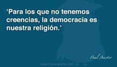 Para los que no tenemos creencias, la democracia es nuestra religión.