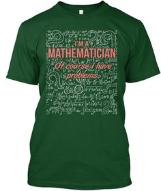 Im A Mathematician Of Course I Have Problems. Deep Forest T-Shirt Front