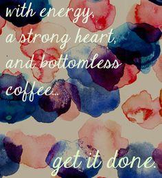 Con energía, fortaleza en el corazón e interminable café... Todo se puede hacer.