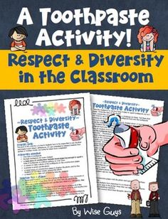 Classroom Management Toothpaste Activity about Teaching Respect, Acceptance, & Diversity One of the hardest things for students to do is to refrain from saying hurtful words to other classmates. This excellent lesson is a visual reminder of what it is like if hurtful words are spoken.