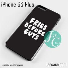 Fries Before guys Phone case for iPhone 6S Plus and other devices