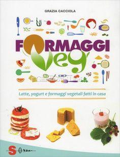 Formaggi Veg Latte, yogurt e formaggi vegetali fatti in casa