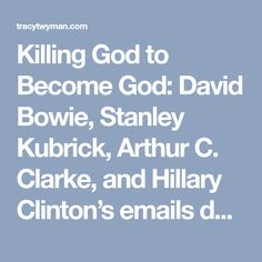 Killing God to Become God: David Bowie, Stanley Kubrick, Arthur C. Clarke, and Hillary Clinton's emails decoded – Tracy R. Twyman's PLUS ULTRA