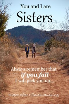 We are sisters...in the family of Christ. Be sure to read the very last line... it is such a sister thing!!!