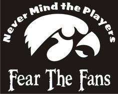 New Custom Screen Printed Tshirt Never Mind The Players Fear The Fans Iowa Hawkeyes Small - 4XL Free