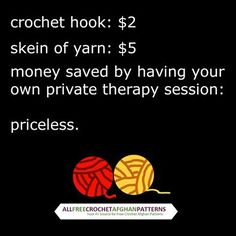Prices a bit off ~ and I use knitting needles, not a crochet hook..... but the sentiment works ;-)