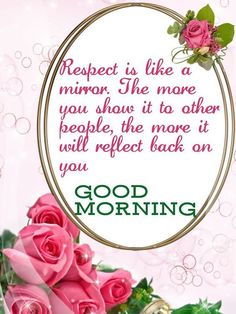 Respect is like a mirror -- Delivered by service Happy Morning Quotes, Morning Greetings Quotes, Good Morning Wishes, Morning Sayings, Respect Quotes, Morning Blessings, Christian Videos, Scripture Verses, English Quotes