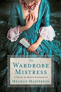 If you love historical fiction books and are fascinated by Marie Antoinette, check out The Wardrobe Mistress by Meghan Masterson.