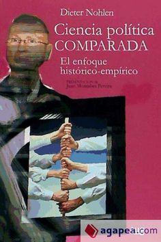 Nohlen, Dieter. /  Ciencia política comparada : el enfoque histórico-empírico. /  Editorial Universidad de Granada, 2013
