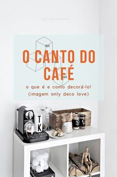 Um mimo para você e sua casa: o canto do café :-) - veja o que é e dicas de como decorá-lo! // O que é tendência no design e na decoração? // palavras-chave: faça você mesma, DIY, passo a passo, inspiração, ideia, tutorial, decoração, design de interiores, tendências, coffee station, coffee corner, coffee, café, canto do café, dicas para relaxar, decorar, estação do café