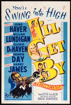 I'll Get By (1950) Stars: June Haver, William Lundigan, Gloria DeHaven, Harry James, Thelma Ritter, Dennis Day, Steve Allen ~ Director: Richard Sale (Nominated for an Oscar for Best Music, Scoring of a Musical Picture 1951)