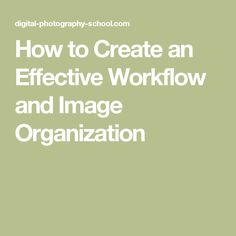 How to Create an Effective Workflow and Image Organization