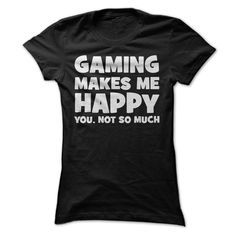 Gaming makes me happy. You, not so much!ξ