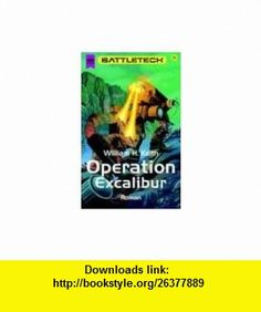 Operation Excalibur. Battletech 32. (9783453109278) William H. Keith , ISBN-10: 3453109279  , ISBN-13: 978-3453109278 ,  , tutorials , pdf , ebook , torrent , downloads , rapidshare , filesonic , hotfile , megaupload , fileserve