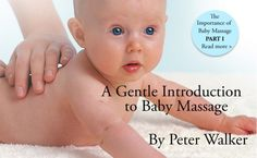 A Gentle Introduction to Baby Massage – By Peter Walker