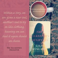 """""""Within a story, we are given a new soul, another's soul to try on like clothing, knowing we can shed it again should we choose."""" The Sea Keeper's Daughter by @lisawingatebook #booklovers #reading #bookworm #booknerdigans #MustRead #bookquote #book #quotes #Christian #Fiction"""