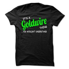awesome It's an GOLDWIRE thing, Hoodies T-Shirts, Name T-Shirts