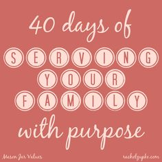 40 Days of Serving Your Family With Purpose: Ask your loved ones to take a short love languages test, analyze the results, and research practical examples of how to live out love languages (includes free downloadable test!).