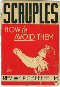 You don't want to catch the scruples. Good advice from Rev. O'Keeffee in 1954.
