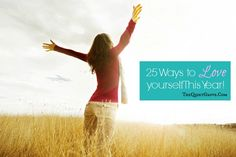 25 Ways to Love yourself This Year! (#7 is my favorite)