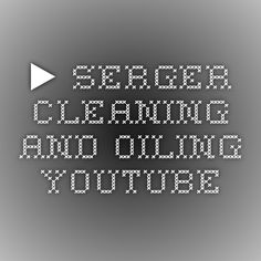 ▶ Serger Cleaning and Oiling - YouTube