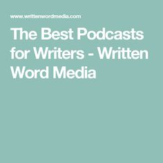 The Best Podcasts for Writers - Written Word Media
