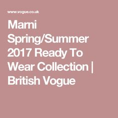Marni Spring/Summer 2017 Ready To Wear Collection   British Vogue