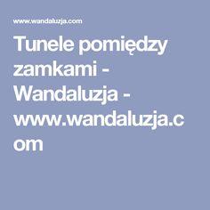 Tunele pomiędzy zamkami - Wandaluzja - www.wandaluzja.com