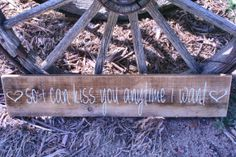 So I Can Kiss You Anytime I Want Sign Handmade Handpainted Rustic Vintage Shabby Chic Barnboard Distressed Home Decor Country Wedding Decor. (I love Sweet Home Alabama, haha) Wedding Pins, Our Wedding, Dream Wedding, Wedding Stuff, Country Wedding Decorations, Sweet Home Alabama, Do It Yourself Home, Vintage Shabby Chic, Kiss You