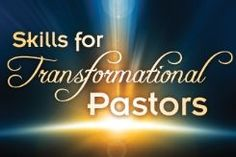 Six Essential Skills for Transformational Pastors