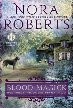 Blood Magick: Book Three of The Cousins O'Dwyer Trilogy by Nora Roberts  - a trilogy about the land we're drawn to, the family we learn to cherish, and the people we long to love… Book Three of The Cousins O'Dwyer Trilogy Blood Magick County Mayo is rich in the traditions of Ireland, legends that Branna O'Dwyer fully embraces in her life and in her work as the proprietor of The Dark Witch ... pre order - available     October 28th, 2014